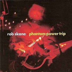 Rob Skane, Phantom Power Trip, 2010, LoFi.Records.