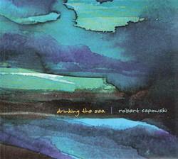 Robert Capowski ,Drinking the Sea, (2013, Independent)