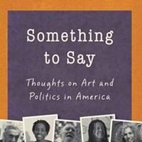 Book Review: Something to Say: Thoughts on Art and Politics in America