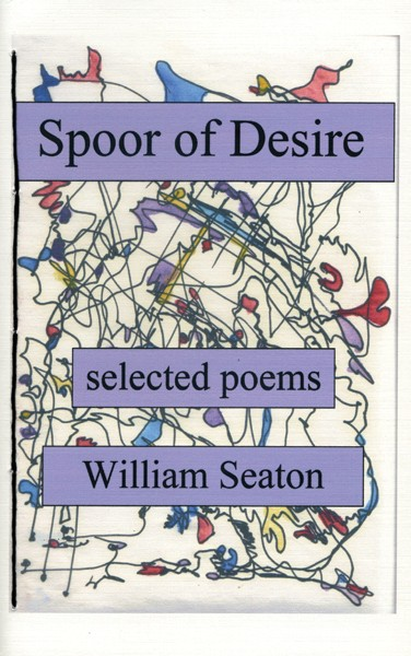 Spoor of Desire: Selected Poems, William Seaton, FootHills Publishing 2008, $16