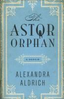 The Astor Orphan, Alexandra Aldrich, Ecco Books, 2013, $24.99
