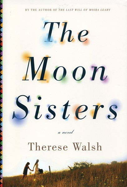 The Moon Sisters, Therese Walsh. Crown, 2014, $25