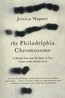 The Philadelphia Chromosome, Jessica Wapner, Experiment Publishing, 2013, $25.95