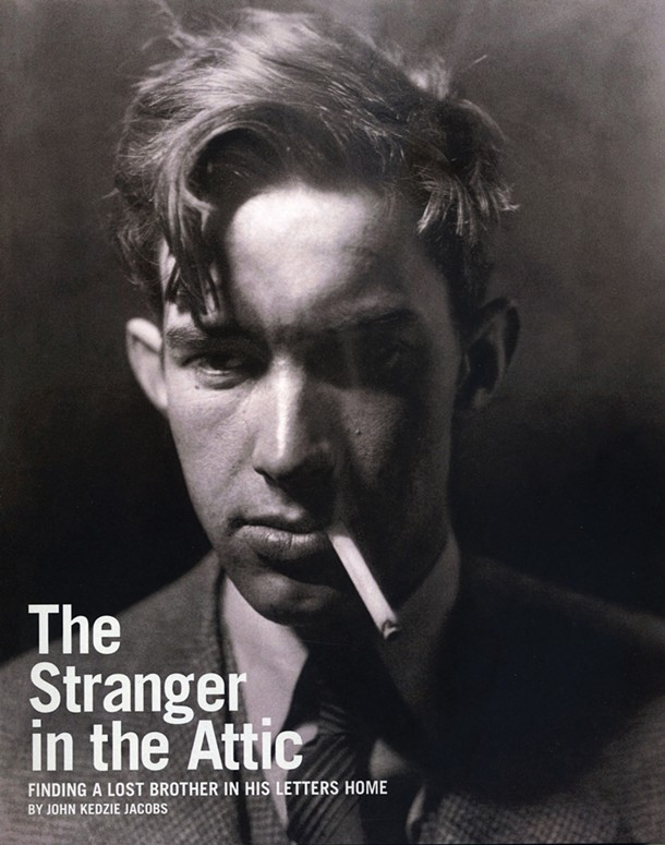 The Stranger in the Attic: Finding a Lost Brother in His Letters Home. John Kedzie Jacobs. Jacobs, 2013, $29.99