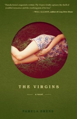 The Virgins, Pamela Erens, Tin House Books, 2013, $15.95
