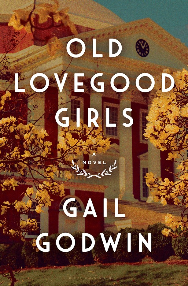Old Lovegood Girls, Gail Godwin, Bloomsbury, 2020, $27