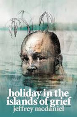 Holiday in the Islands of Grief, Jeffrey McDaniel