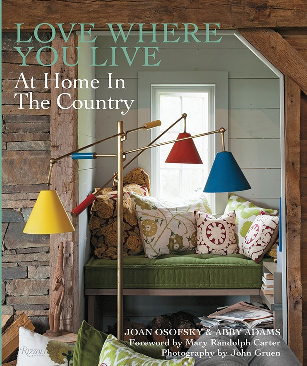In Love Where You Live, Joan Osofsky shares her in-depth knowledge on stylish modern country living with a collection of creative ideas and real-life tips for making your home warm and welcoming