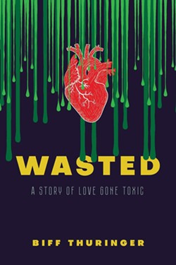 wasted--a-story-of-love-gone-toxic_biff-thuringer_4.jpg