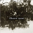 Book Review: There Now: Poems