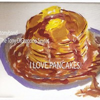 "CD Review: The Tony DeGregorio Sextet's ""I Love Pancakes!"""