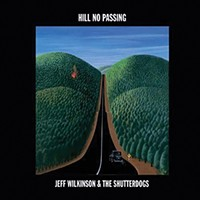 Album Review: Jeff Wilkinson & The Shutterdogs | Hill No Passing