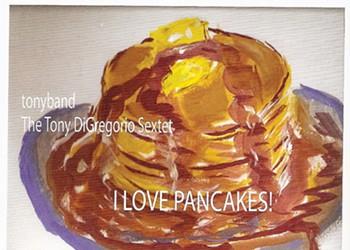 "CD Review: The Tony DeGregorio Sextet's ""I Love Pancakes!"""