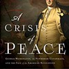 A Crisis of Peace: George Washington, the Newburgh Conspiracy, and the Fate of the American Revolution @