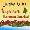 Junie B. in Jingle Bells, Batman Smells! @ White Plains Performing Arts Center