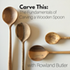 Carve This: The fundamentals of carving a wooden spoon @ Drop Forge & Tool