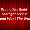 Dramatists Guild Footlight Series- Round Went The Wheel @ Paramount Hudson Valley Theater