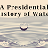 Lecture: A Presidential History of Water @ Hudson River Maritime Museum