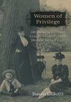 Women of Privilege: 100 Years of Love and Loss in a Family of the Hudson River Valley, Susan Gillotti, Academy Chicago Publishers, 2013, $24.50