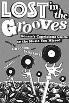 Miss out on voodoo shrieker Exuma or Esquerita, the      piano-pummeling eccentric, the first time around?      Lost in the Grooves will help you catch up.