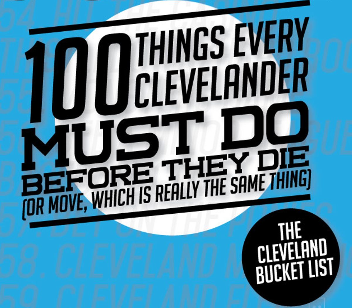 The Cleveland Bucket List 100 Things Every Clevelander Must Do Before They Die Or Move Which Is Really Same Thing