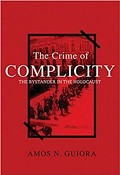 Crime of Complicity: The Bystander from the Holocaust to Today