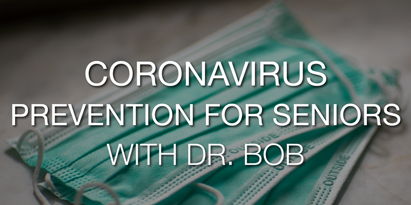 Coronavirus Prevention and Seniors – What You Need To Know In Depth With Dr. Bob