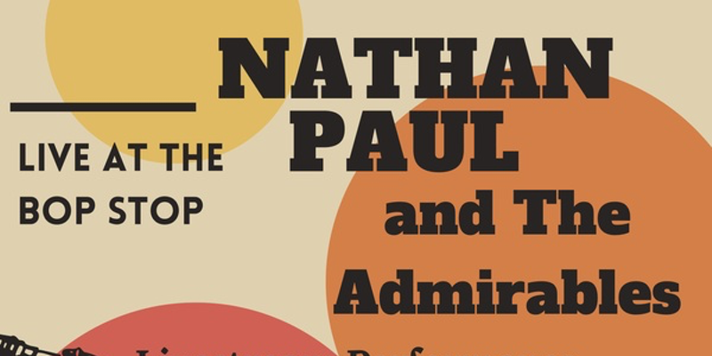 Nathan-Paul & the Admirables To Livestream Friday's Bop Stop Concert