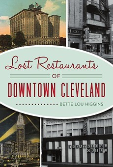 'Lost Restaurants of Downtown Cleveland' Digs Deep to Explore Familiar and Obscure Eateries and the Society That Existed Around Them