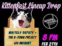 Kittenfest Lineup Drop @Barrelhouse South