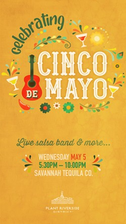 Plant Riverside District will host a celebration for Cinco de Mayo starting at 5:30 p.m. May 5 at Montgomery Park in front of the Savannah Tequila Company. - IMAGE COURTESY OF PLANT RIVERSIDE