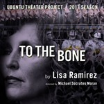 Ubuntu Theater Project Presents <i>To The Bone</i>