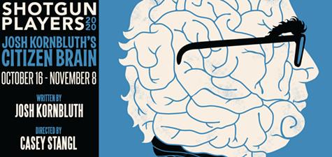 Citizen Brain, Oct 16 - Nov 8, Shotgun Players