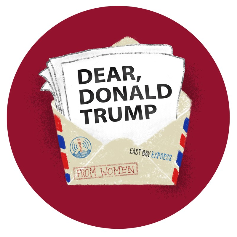 to donald trump  from bay area women  essays for the  th u s     to donald trump  from bay area women  essays for the  th u s  president   east bay express
