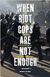 Mike King's new book <i>When Riot Cops Are Not Enough: The Policing and Repression of Occupy Oakland</i>