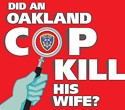 Did An Oakland Cop Kill His Wife?
