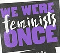 We Were Feminists Once at Hillside Club in Berkeley