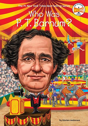 Who Was P.T. Barnum? - by Kristen Anderson