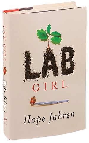 Lab Girl, by Hope Jahren. Vintage Books, New York, 2016. 290 pages