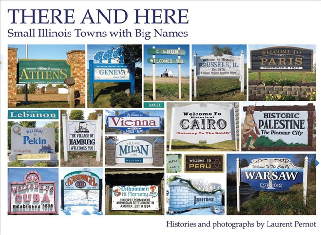 There and Here – Small Illinois Towns with Big Names by Laurent Pernot, 236 pages, $24.99. The book is available through the author's website: laurentpernotbooks.com or by e-book on Google and Amazon.