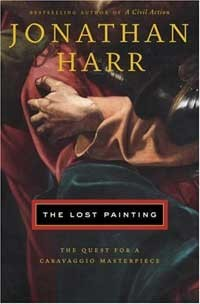 The Lost Painting: The Quest for a Caravaggio Masterpiece By Jonathan Harr, Random House, 2005, 288 pages, $24.95.