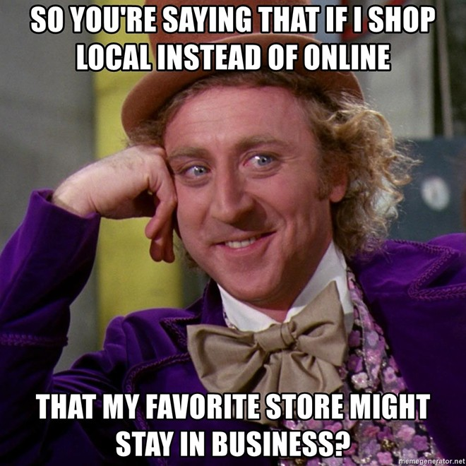 so-youre-saying-that-if-i-shop-local-instead-of-online-that-.jpg