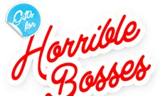 Gifts for Horrible Bosses