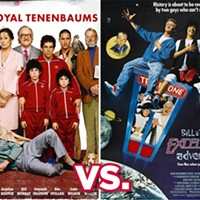 Royal Tenenbaums or Bill and Ted's Excellent Adventure? Vote on it