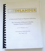 <p>This is my school report on starting the <i>Inlander</i>. Seriously! This all started as a project at the University of Missouri School of Journalism. Usually school projects get packed away in some box stuffed in the garage, but not this one.</p>