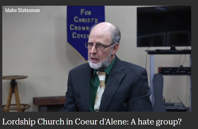 The Idaho Statesman has been repeatedly skeptical of the Southern Poverty Law Center's claims that the Coeur d'Alene-based Lordship Church is a hate group. But the Inlander dug deeper into what the church's pastor has actually been preaching. - IDAHO STATESMAN VIDEO SCREENCAP