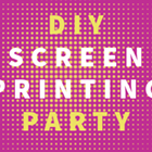 DIY Screen Printing Party