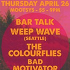 Bar Talk, Weep Wave, The Clourflies, Bad Motivator
