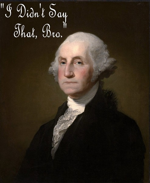 "Historically, George Washington rarely used ""bro,"" if at all"