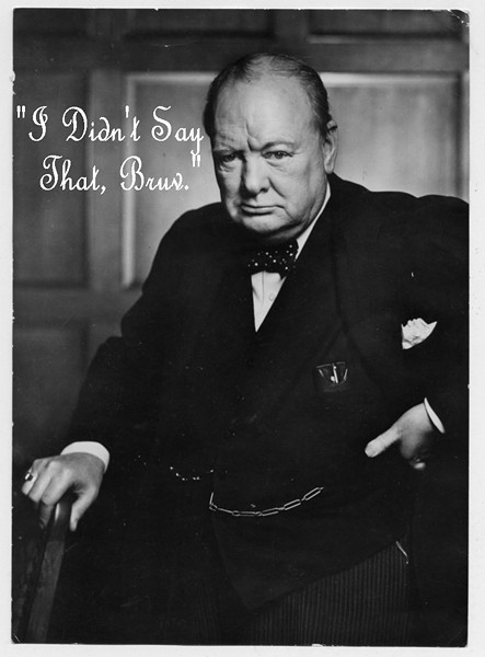 Those who do not learn from history are doomed to misquote Winston Churchill